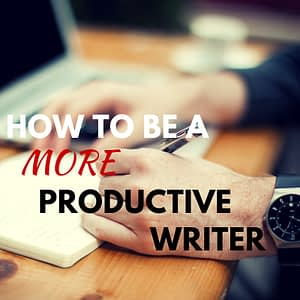 How to Be AProductiveWriter